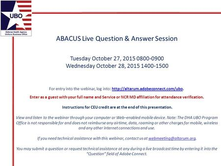 ABACUS Live Question & Answer Session Tuesday October 27, 2015 0800-0900 Wednesday October 28, 2015 1400-1500 For entry into the webinar, log into: