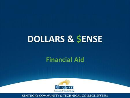 DOLLARS & $ENSE Financial Aid. FORMS TO COMPLETE Free Application for Federal Student Aid (FAFSA) Completed online at www.fafsa.ed.gov Based upon 2012.