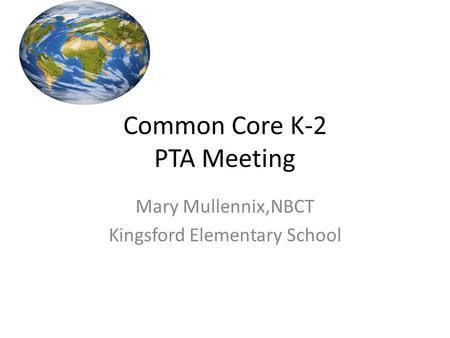 Common Core K-2 PTA Meeting Mary Mullennix,NBCT Kingsford Elementary School.