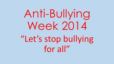 "Anti-Bullying Week 2014 ""Let's stop bullying for all"""