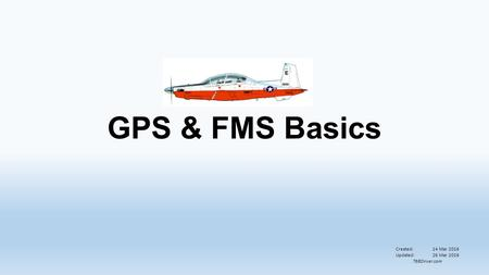 GPS & FMS Basics Created:14 Mar 2016 Updated:26 Mar 2016 T6BDriver.com.