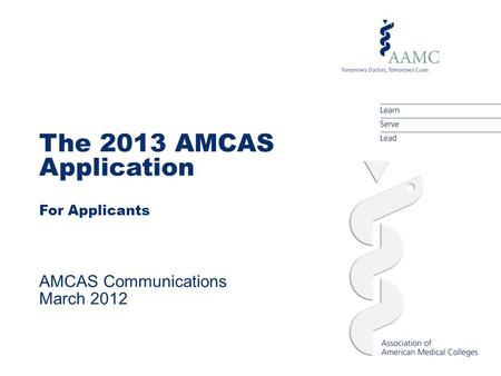 The 2013 AMCAS Application For Applicants AMCAS Communications March 2012.
