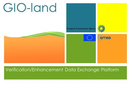 + GIO-land Verification/Enhancement Data Exchange Platform.