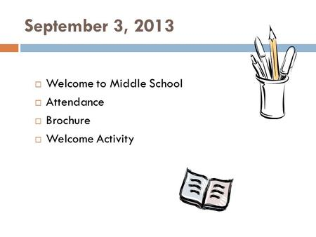 September 3, 2013  Welcome to Middle School  Attendance  Brochure  Welcome Activity.
