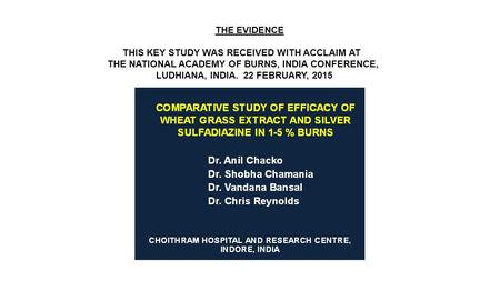 THE EVIDENCE THIS KEY STUDY WAS RECEIVED WITH ACCLAIM AT THE NATIONAL ACADEMY OF BURNS, INDIA CONFERENCE, LUDHIANA, INDIA. 22 FEBRUARY, 2015.