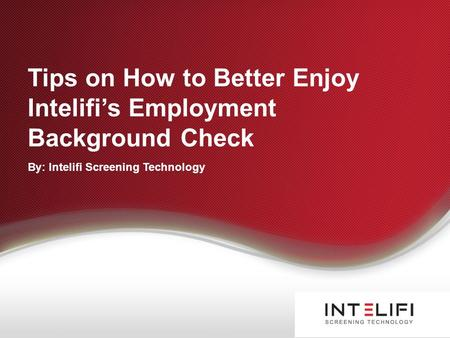 Tips on How to Better Enjoy Intelifi's Employment Background Check By: Intelifi Screening Technology.