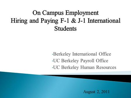 Berkeley International Office UC Berkeley Payroll Office UC Berkeley Human Resources August 2, 2011.