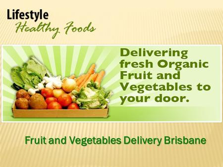 Fruit and Vegetables Delivery Brisbane. Easy Access to Fresh Organic Produce More than Just Another Online Organic Food Store Online Organic Foods Delivered.