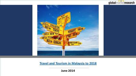Travel and Tourism in Malaysia to 2018 June 2014.