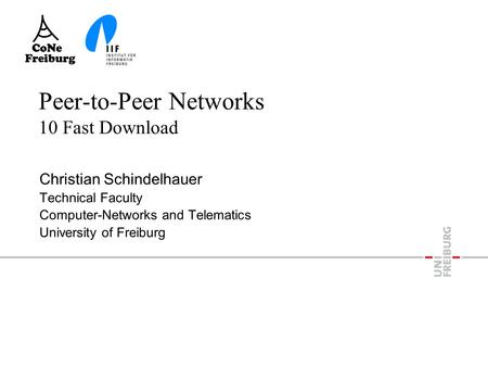 Peer-to-Peer Networks 10 Fast Download Christian Schindelhauer Technical Faculty Computer-Networks and Telematics University of Freiburg.