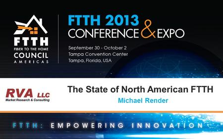 The State of North American FTTH Michael Render. The State Of North American FTTH RVA LLC What Is The Status Of FTTH?