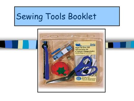 Sewing Tools Booklet. Seam gauge Seam gauges are Small metal rulers Used to measure small areas.