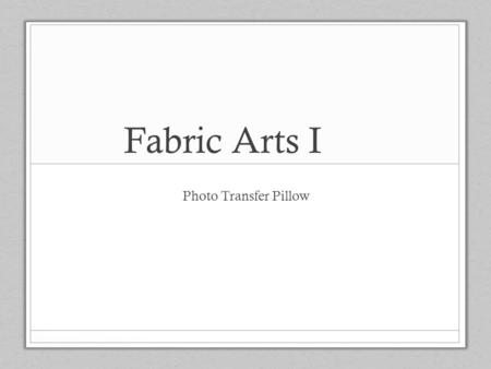 "Fabric Arts I Photo Transfer Pillow. Steps 1 & 2 Pin your ""A"" strips to your ""C"" strips with face sides together."