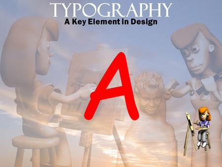 Typography A Key Element in Design A. Definition of Typography Typography is the appearance and arrangement of the characters that make up text on a page.