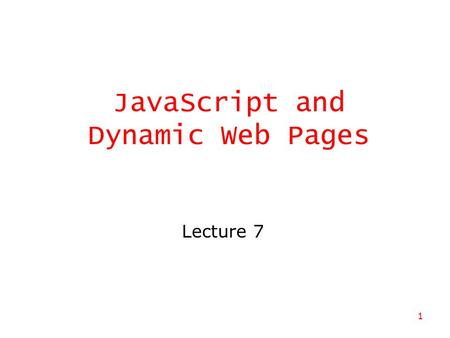 1 JavaScript and Dynamic Web Pages Lecture 7. 2 Static vs. Dynamic Pages  A Web page uses HTML tags to identify page content and formatting information.