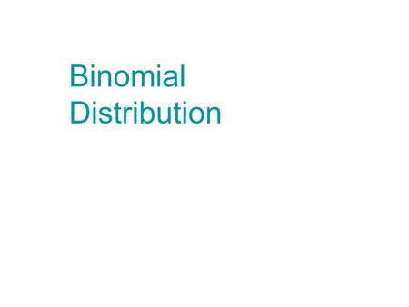 Binomial Distribution. Bernoulli Trials Repeated identical trials are called Bernoulli trials if: 1. There are two possible outcomes for each trial, denoted.