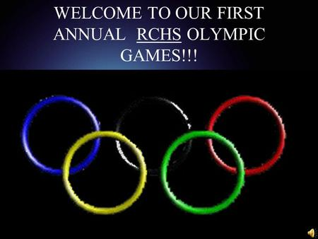 WELCOME TO OUR FIRST ANNUAL RCHS OLYMPIC GAMES!!!