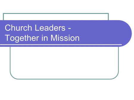 Church Leaders - Together in Mission. The Mission of the Churches in the Borough of Rugby To know Christ and to make him known through empowering individual.