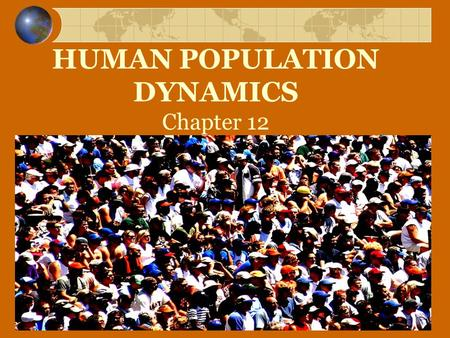 HUMAN POPULATION DYNAMICS Chapter 12. Annual Rate of Natural Population Change (%)= Birth rate – Death rate 1,000 people x 100 Population Change = # leaving.