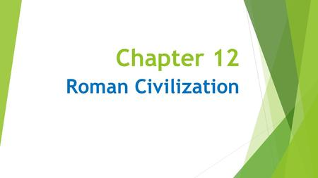 "Chapter 12 Roman Civilization. Chapter 12 Lesson 1: The Roman Way of Life Bell Ringer Look at the map on pages 338-339. Complete the ""Step Into the Place"""
