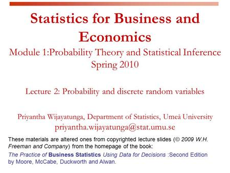 Statistics for Business and Economics Module 1:Probability Theory and Statistical Inference Spring 2010 Lecture 2: Probability and discrete random variables.