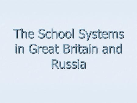 The School Systems in Great Britain and Russia. The Plan of the Lesson: The types of schools around the world The types of schools around the world The.