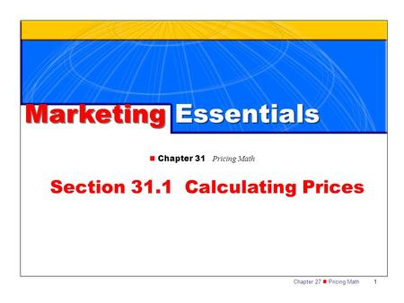 Chapter 27 Pricing Math1 Marketing Essentials Chapter 31 Pricing Math Section 31.1 Calculating Prices.