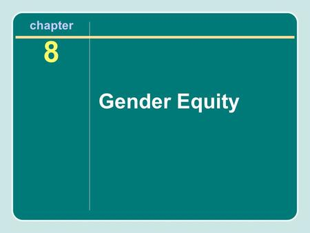 Chapter 8 Gender Equity. Chapter Objectives After reading this chapter, you will know the following: The various federal gender equity laws and how they.