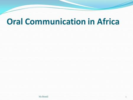 Oral Communication in Africa Ms Bentil1. Oral Communication in Africa Oral Communication defined  The transfer of information from one generation to.