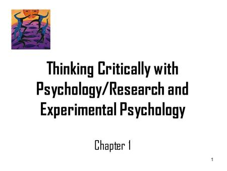 1 Thinking Critically with Psychology/Research and Experimental Psychology Chapter 1.