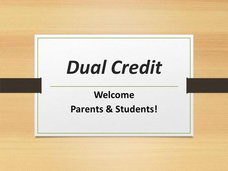 Dual Credit Welcome Parents & Students!. WHAT is Dual Credit? An ACC program that allows eligible high school students residing in the ACC service area.
