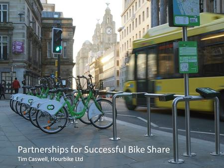 Partnerships for Successful Bike Share Tim Caswell, Hourbike Ltd.