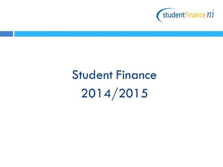 Student Finance 2014/2015. Contents Full-time Higher Education  Eligibility  Financial Support  Exceptions How to apply for support What happens next?