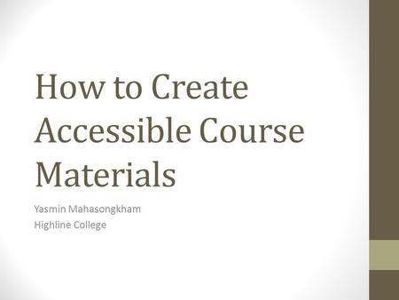 How to Create Accessible Course Materials Yasmin Mahasongkham Highline College.