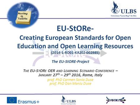 EU-StORe- Creating European Standards for Open Education and Open Learning Resources (2014-1-RO01-KA202-002985) The EU-StORE-Project T HE EU-S T OR E OER.