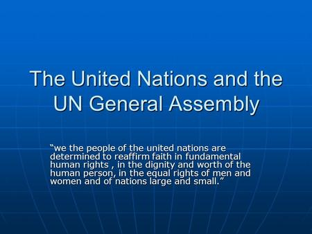 "The United Nations and the UN General Assembly ""we the people of the united nations are determined to reaffirm faith in fundamental human rights, in the."