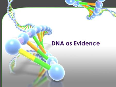 DNA as Evidence. DNA: What is it? DNA = Deoxyribonucleic acid Structure: a long molecule of nucleotides Function: contains genetic information Found: