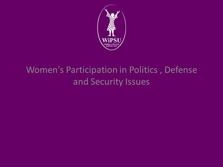 Women's Participation in Politics, Defense and Security Issues.