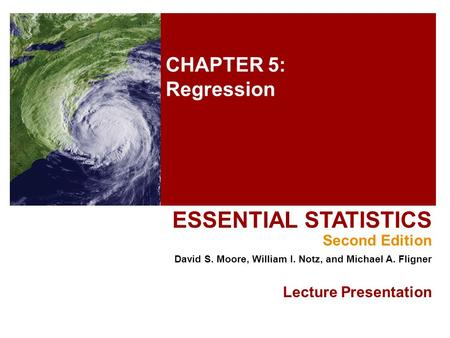 CHAPTER 5: Regression ESSENTIAL STATISTICS Second Edition David S. Moore, William I. Notz, and Michael A. Fligner Lecture Presentation.