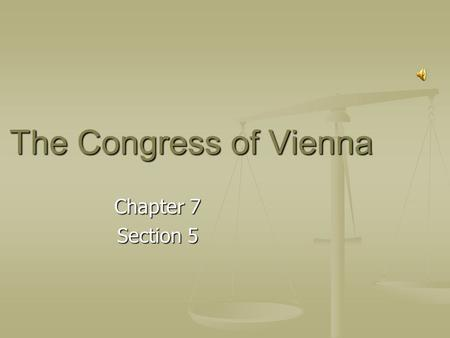 The Congress of Vienna Chapter 7 Section 5. Main Ideas After exiling Napoleon, European leaders at the Congress of Vienna tried to restore order and reestablish.