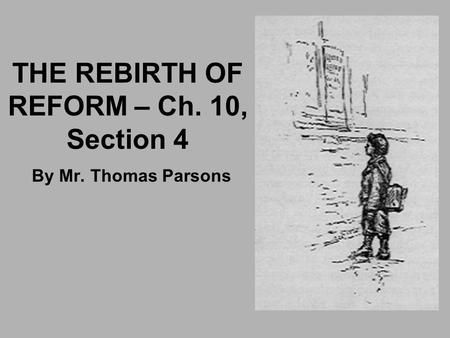 THE REBIRTH OF REFORM – Ch. 10, Section 4 By Mr. Thomas Parsons.