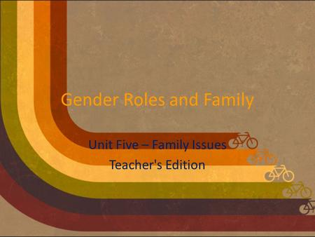 Gender Roles and Family Unit Five – Family Issues Teacher's Edition.