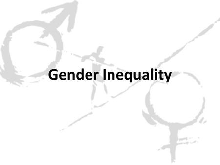 Gender Inequality. Possible exam questions Identify two areas of life, one from the developing and one from the developed world, where there is gender.