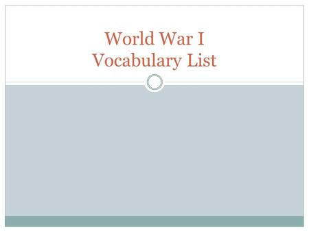 World War I Vocabulary List. World War Definition: A war involving many nations of the world.