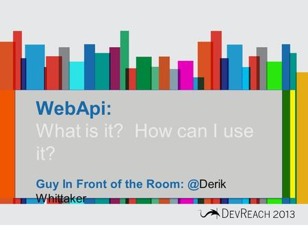 WebApi: What is it? How can I use it? Guy In Front of the Whittaker.
