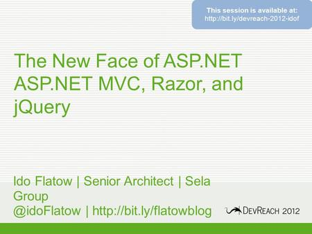 The New Face of ASP.NET ASP.NET MVC, Razor, and jQuery Ido Flatow | Senior Architect | Sela |  This session is.