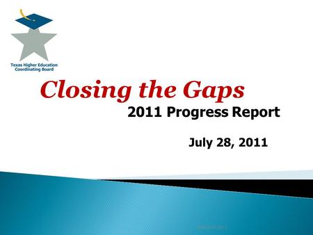 July 28, 2011 THECB 6/2011 Closing the Gaps 2011 Progress Report.