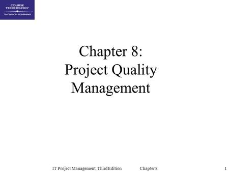 1IT Project Management, Third Edition Chapter 8 Chapter 8: Project Quality Management.