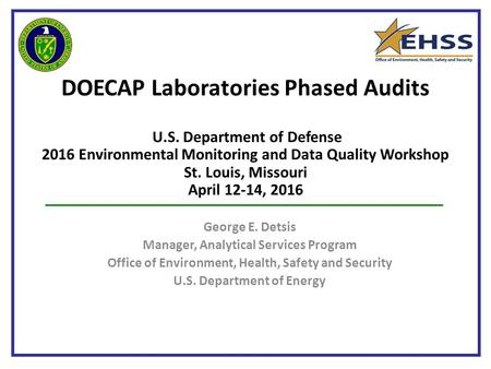 DOECAP Laboratories Phased Audits U.S. Department of Defense 2016 Environmental Monitoring and Data Quality Workshop St. Louis, Missouri April 12-14, 2016.