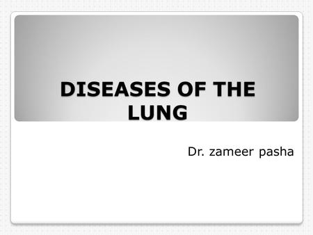 DISEASES OF THE LUNG Dr. zameer pasha. Anatomy Types of lung diseases: Airway diseases -- These diseases affect the tubes (airways) that carry oxygen.